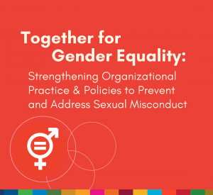 Together for Gender Equality: Strengthening Organizational Practices and Policies to Address & Prevent Sexual Misconduct