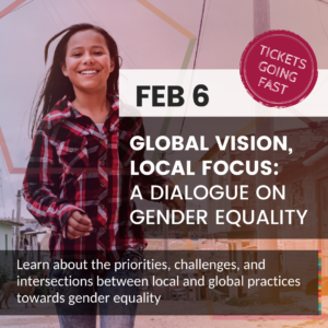 """A poster with image of a girl running and overlaying text """"Feb 6 Tickets Going Fast - Global Vision Local Focus: A Dialogue on Gender Equality"""""""